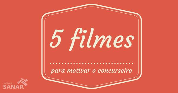 5 Filmes para motivar o Concurseiro