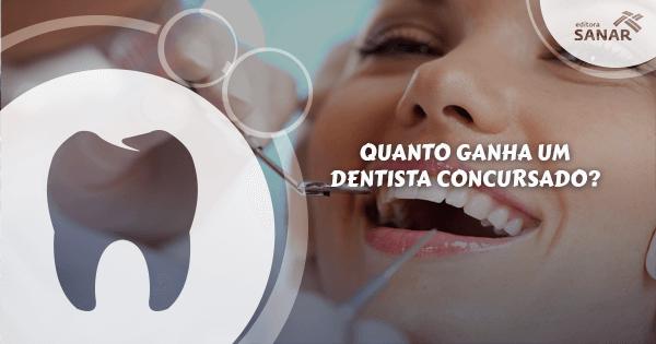 Quanto ganha um Dentista concursado?