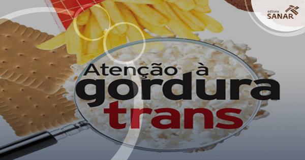 Gordura trans pode ser proibida no Brasil