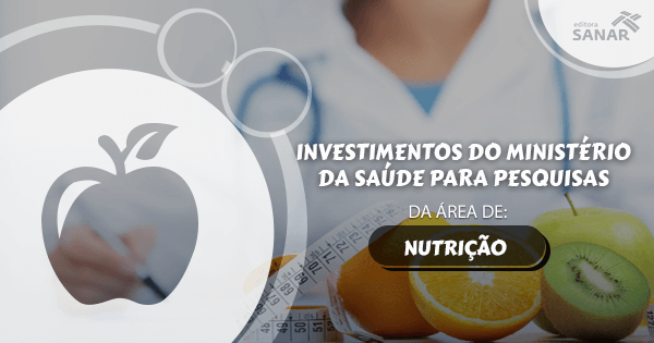 Cerca de R$ 20 milhões são liberados pelo Ministério da Saúde para pesquisas em Nutrição