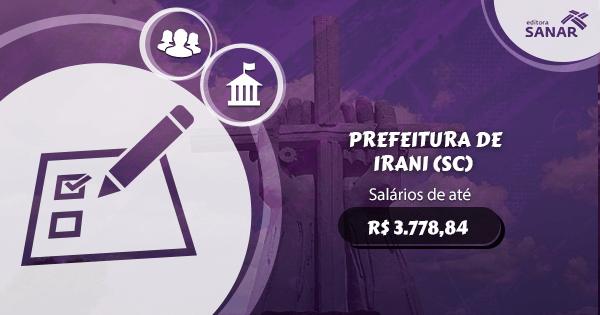 Concurso Prefeitura de Irani (SC): vagas para Enfermagem, Psicologia, Farmácia e mais