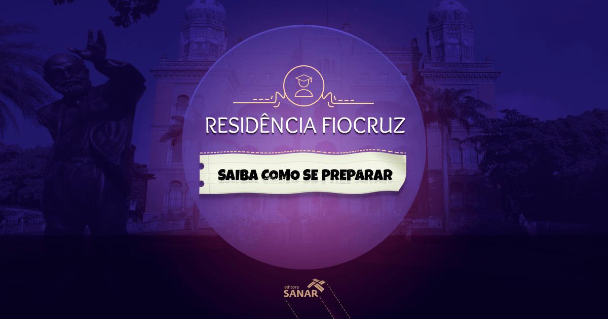 Saiba como se preparar para a Residência da FIOCRUZ