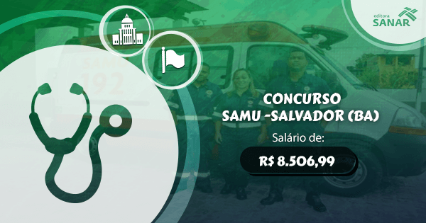 Concurso SAMU (BA): edital aberto para Medicina