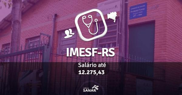 IMESF (RS) abre concurso público com vagas para Médicos