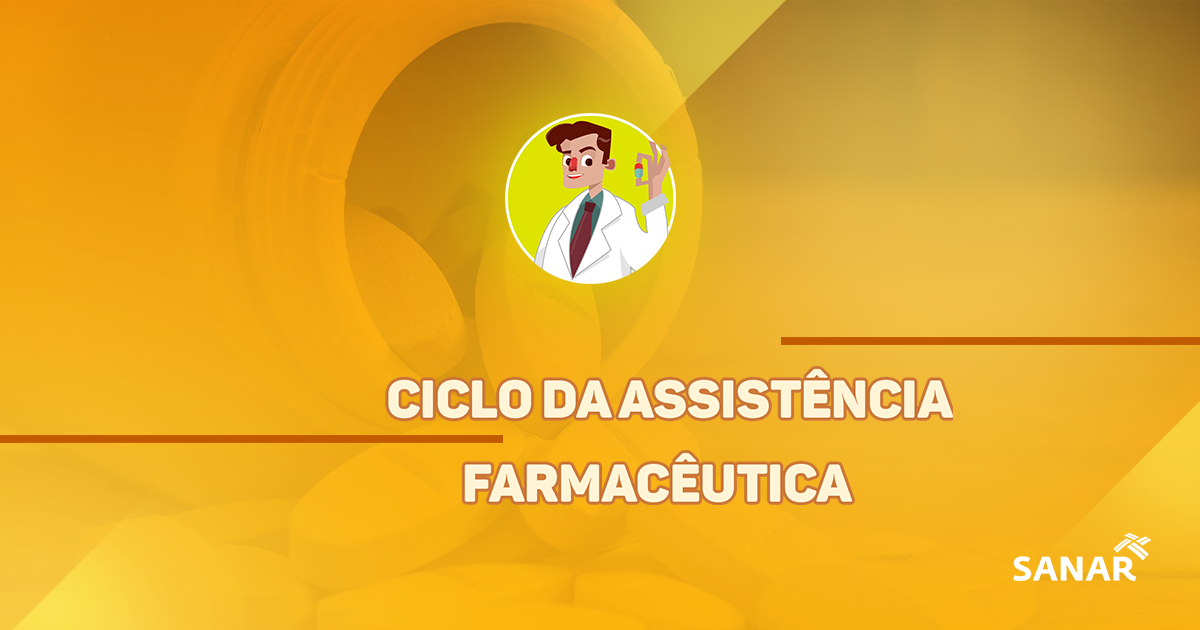 Ciclo da Assistência Farmacêutica: tudo que você precisa saber