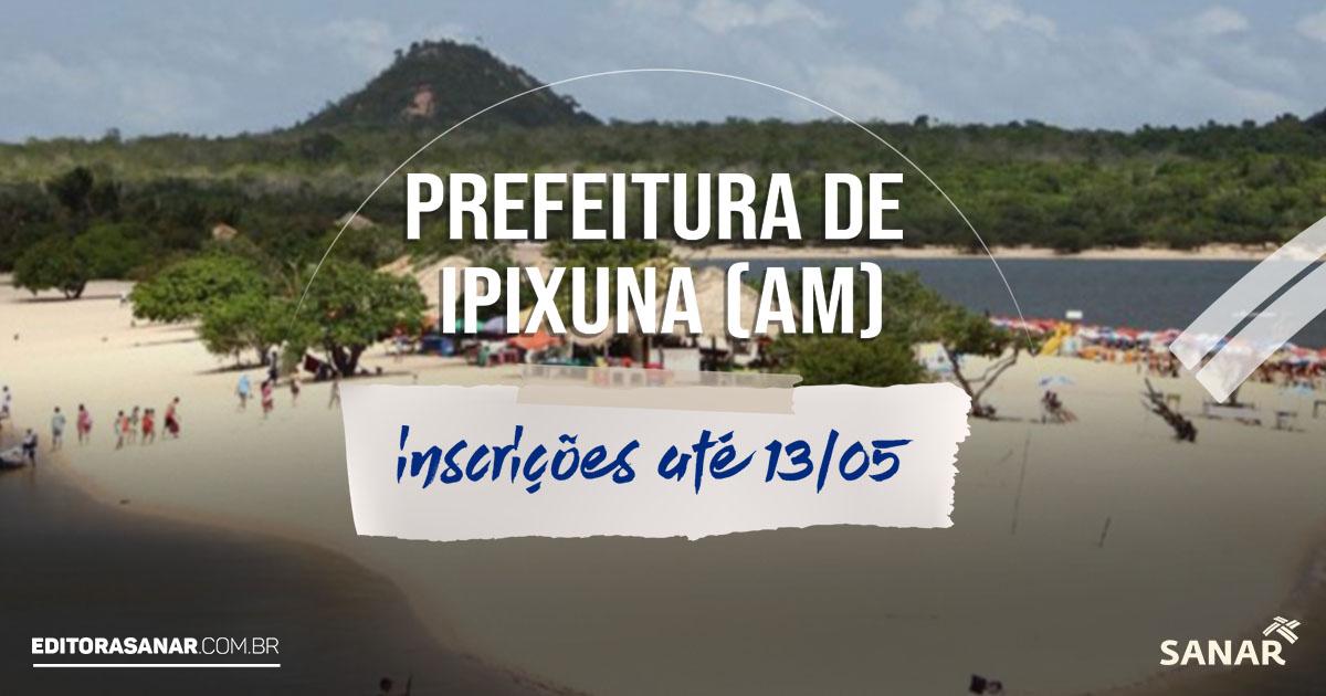 Concurso da Prefeitura de Ipixuna - AM: Salários de até R$10 mil na Saúde