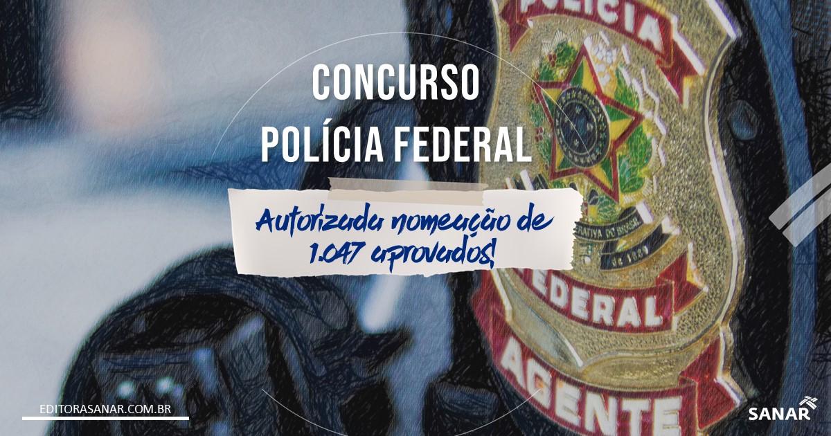 Concurso Polícia Federal: autorizada nomeação de 1.047 aprovados!