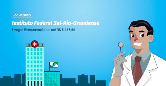 Instituto Federal Sul-Rio-Grandense abre concurso público para Odontólogos