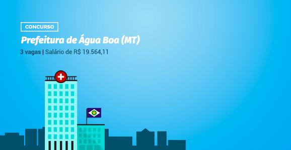 Prefeitura de Água Boa (MT) abre concurso público para Médicos