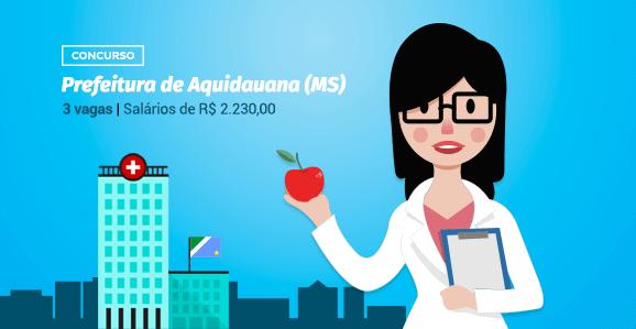 Prefeitura de Aquidauana (MS) abre concurso público para Nutricionistas