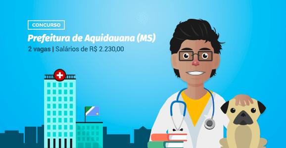 Prefeitura de Aquidauana (MS) abre concurso público para Veterinários