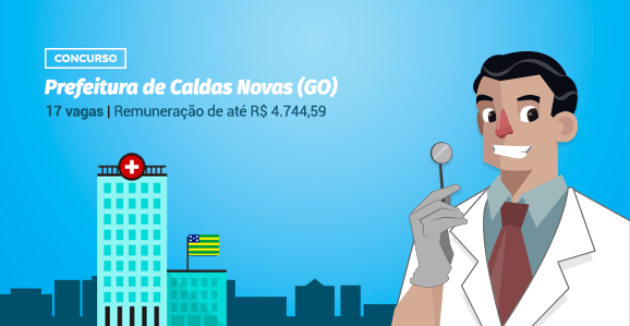 Prefeitura de Caldas Novas (GO) abre concurso público para Dentistas