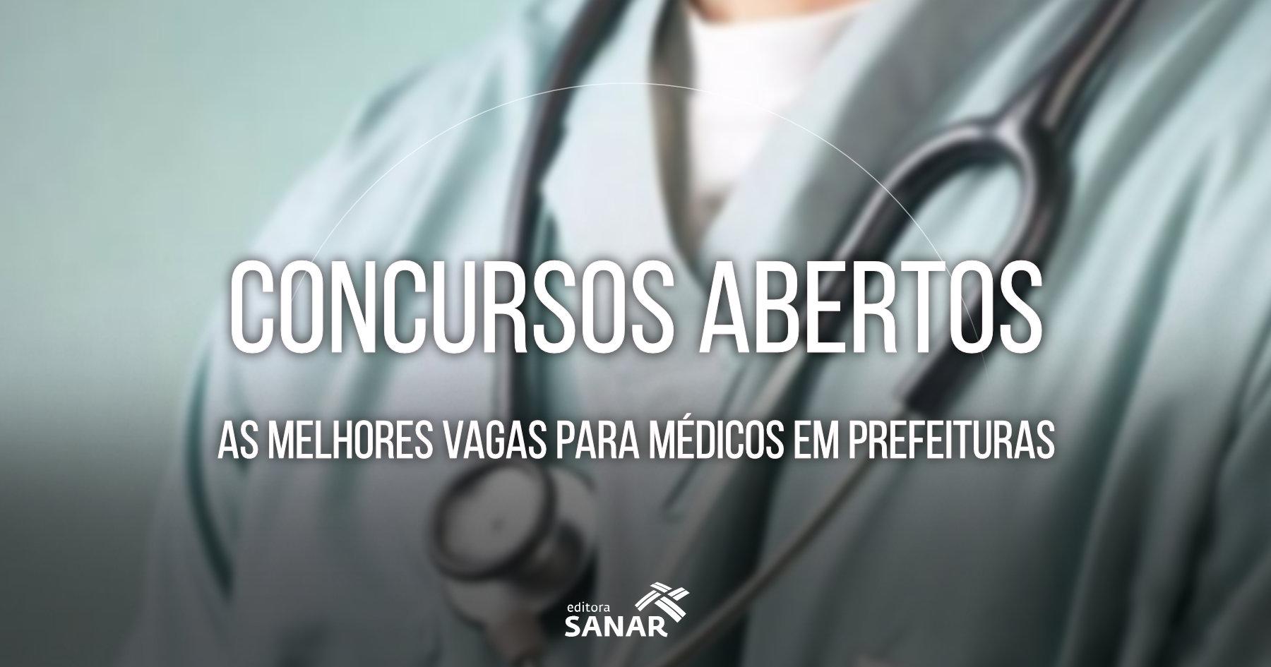 Os melhores concursos médicos em PSF e prefeituras