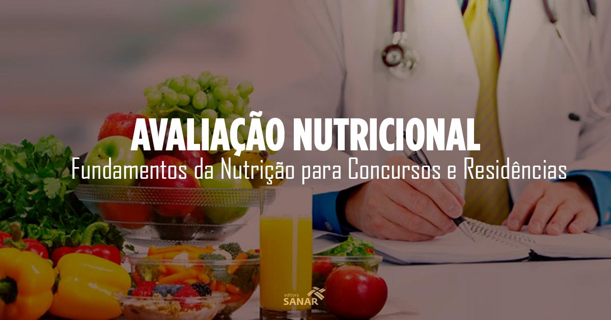Tudo sobre Avaliação Nutricional - Fundamentos da Nutrição