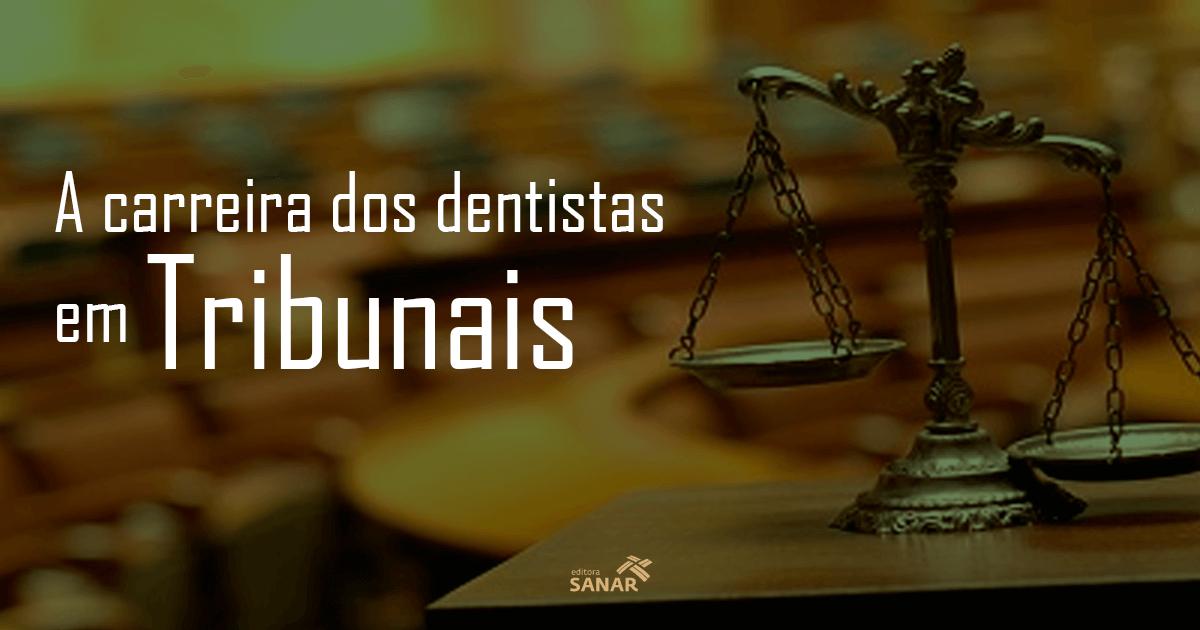 Odontologia: A Carreira nos Tribunais Judiciários