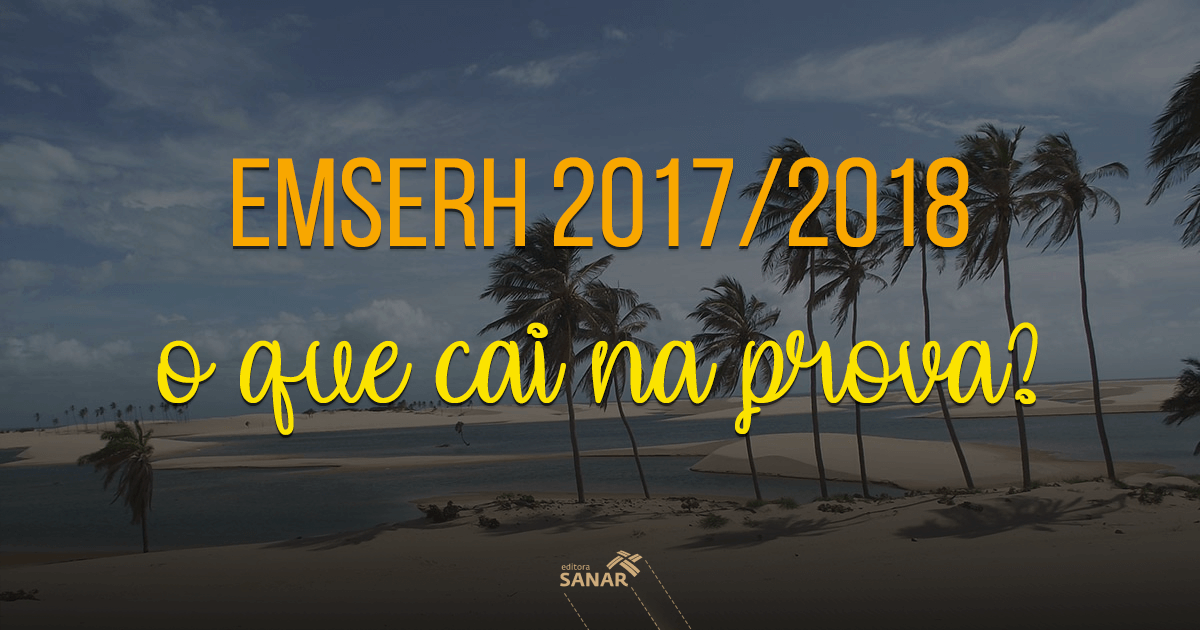 Concurso EMSERH(MA) 2017/2018: O que cai na prova?