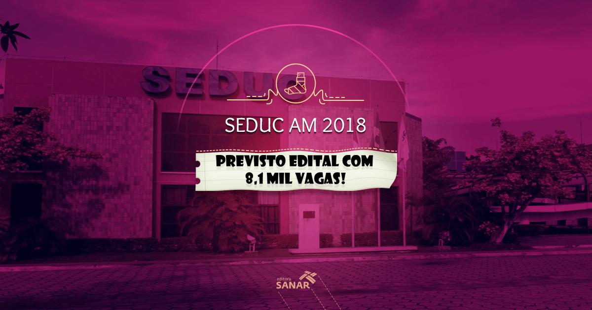 Concurso Seduc Amazonas: Edital para 8,1 mil vagas sairá em fevereiro!