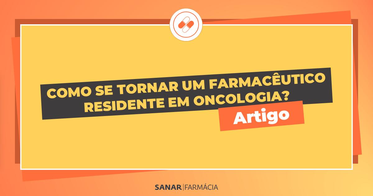 COMO SE TORNAR UM FARMACÊUTICO RESIDENTE EM ONCOLOGIA?