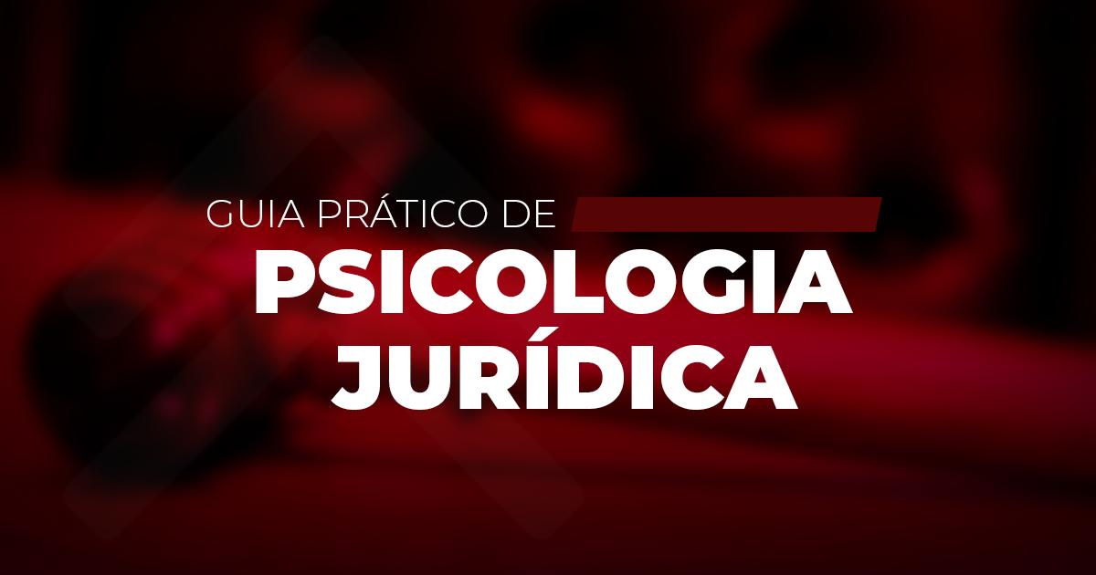 Guia prático sobre o trabalho do Psicólogo Jurídico