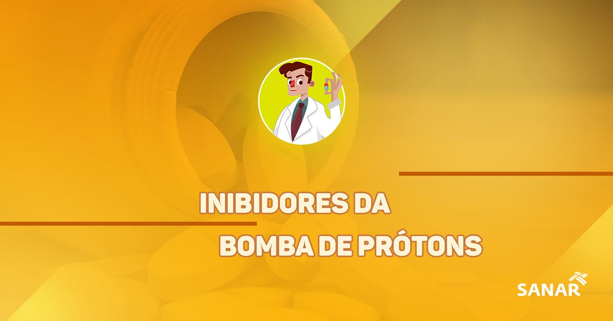 Inibidores da Bomba de Prótons | Tudo que você precisa saber