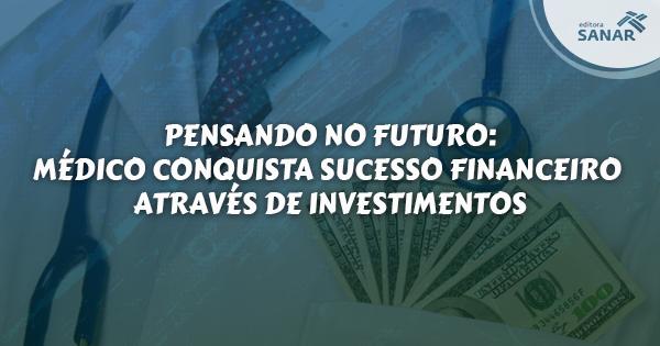 Pensando no futuro: Médicos conquistam independência através de investimentos financeiros