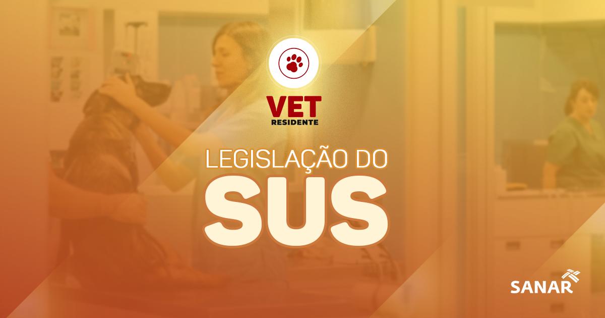 6 dicas de Legislação do SUS para prova de Residência em Medicina Veterinária
