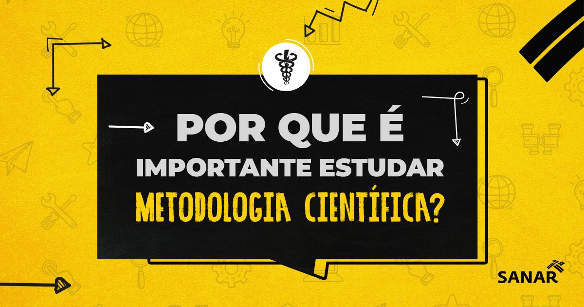 Por que é importante estudar Metodologia Científica?