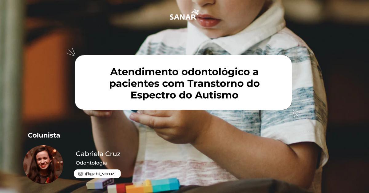 Atendimento Odontológico a pacientes com Transtorno do Espectro do Autismo | Colunista