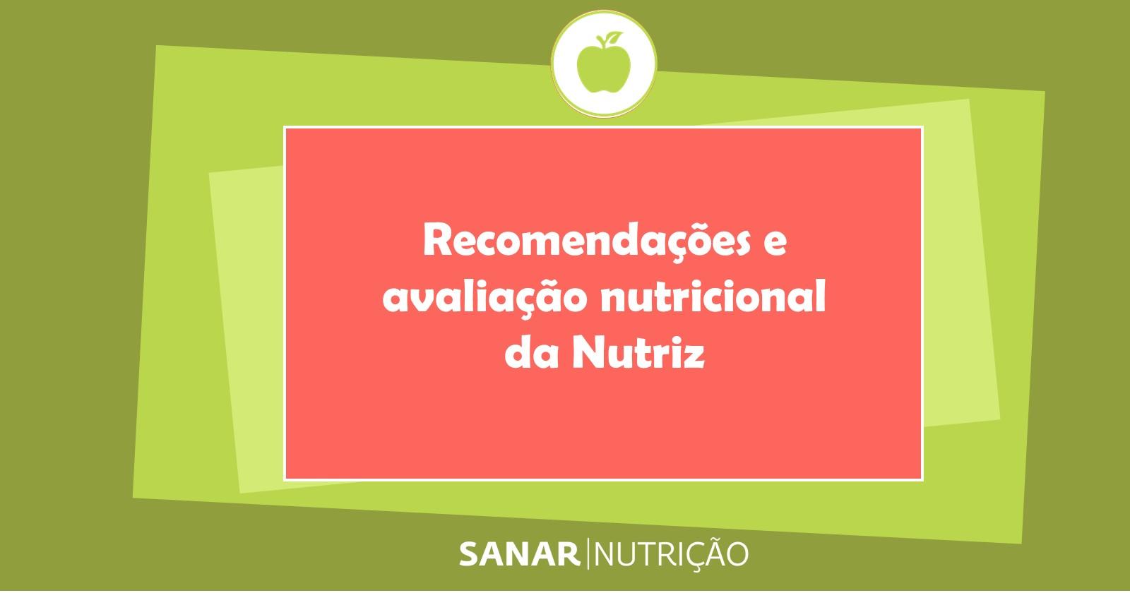 Recomendações e avaliação nutricional da Nutriz