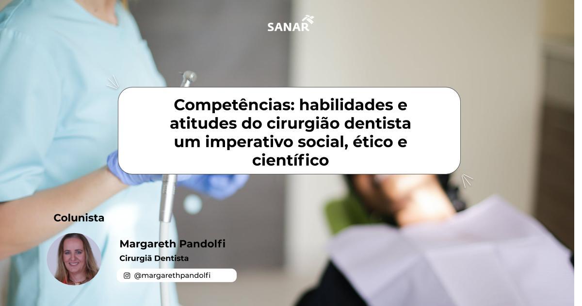 Competências: habilidades e atitudes do cirurgião dentista um imperativo social, ético e científico