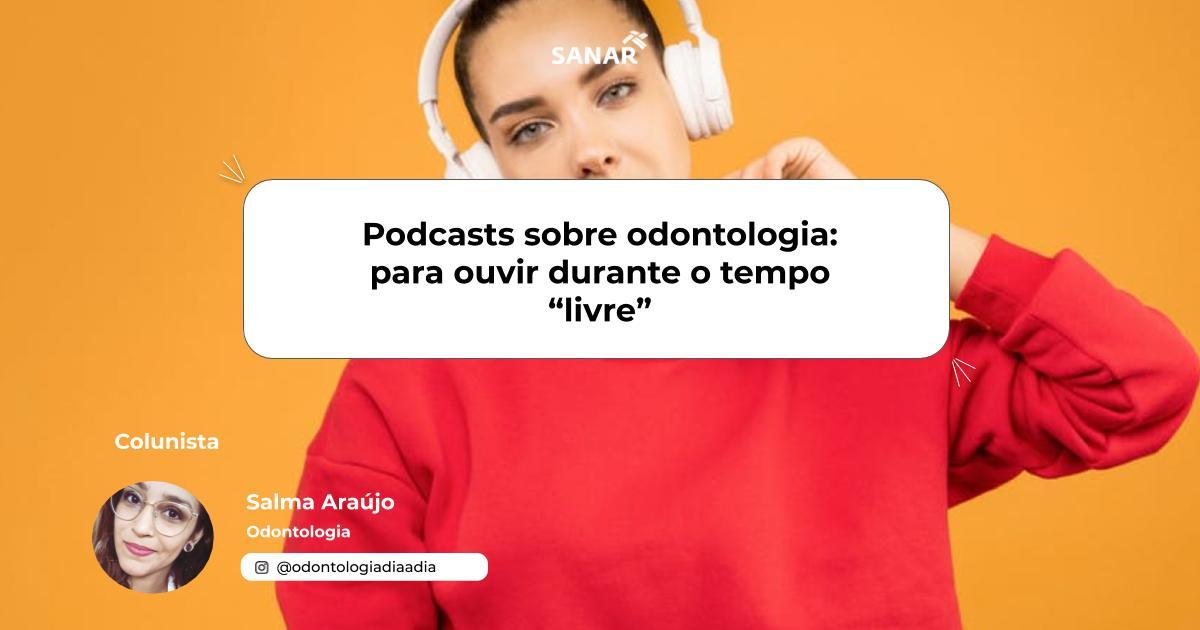 """Podcasts sobre odontologia_ para ouvir durante o tempo """"livre"""".jpg (55 KB)"""