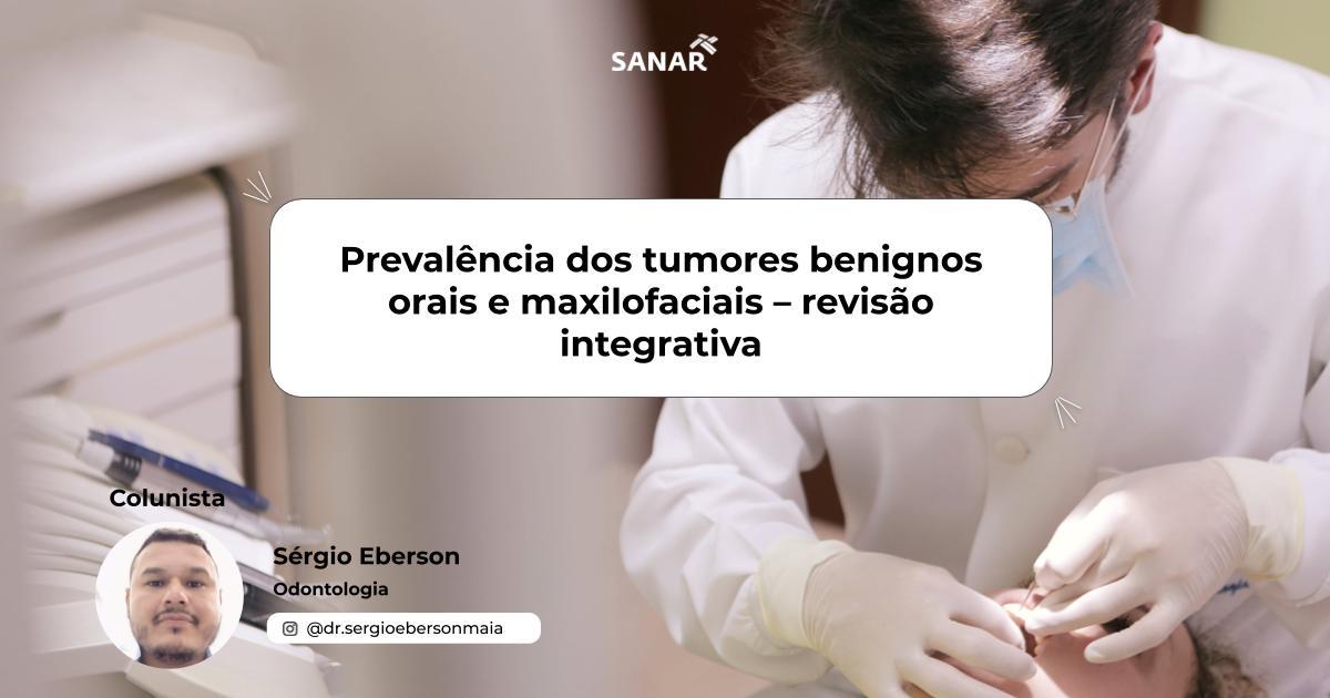 Prevalência dos tumores benignos orais e maxilofaciais – revisão integrativa.jpg (67 KB)