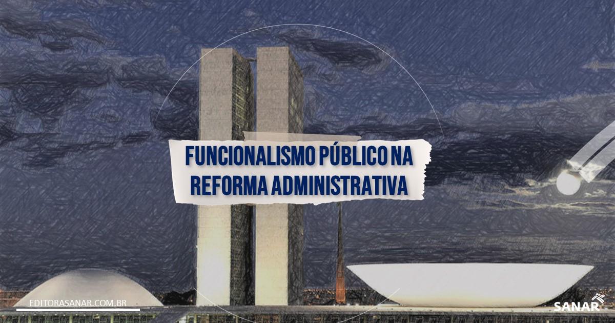 Reforma Administrativa: O que pode mudar na carreira do servidor público?
