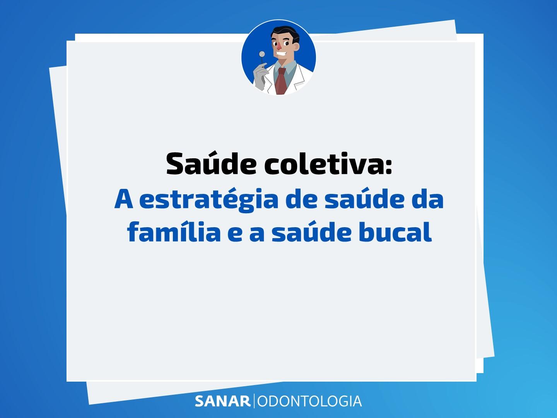 Saúde coletiva: A estratégia de saúde da família e a saúde bucal
