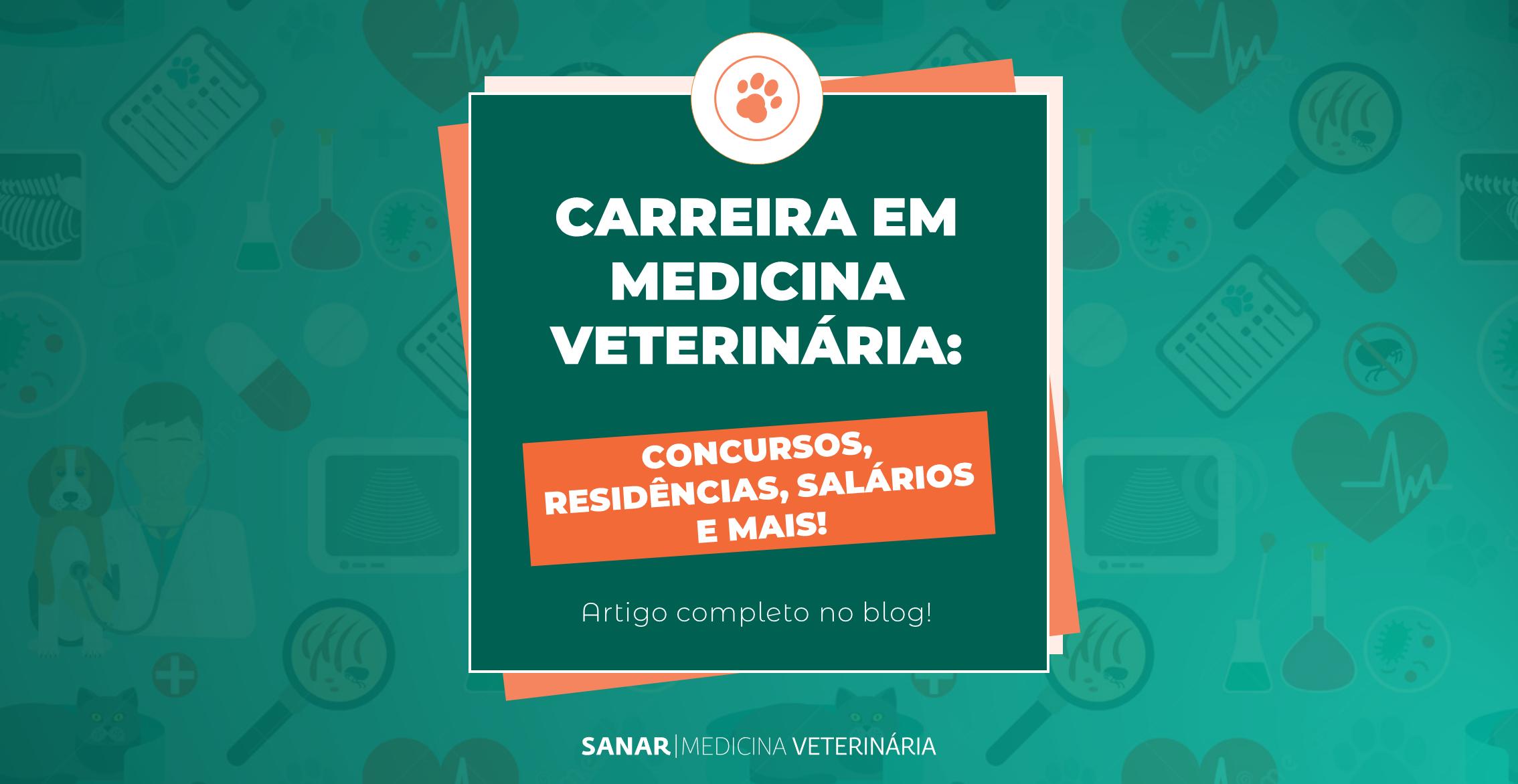 Carreira em Medicina Veterinária: Concursos, Residências, Salários e mais!