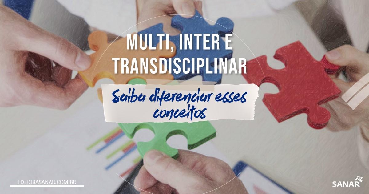 Multidisciplinar, Interdisciplinar e Transdisciplinar: Entenda a diferença!