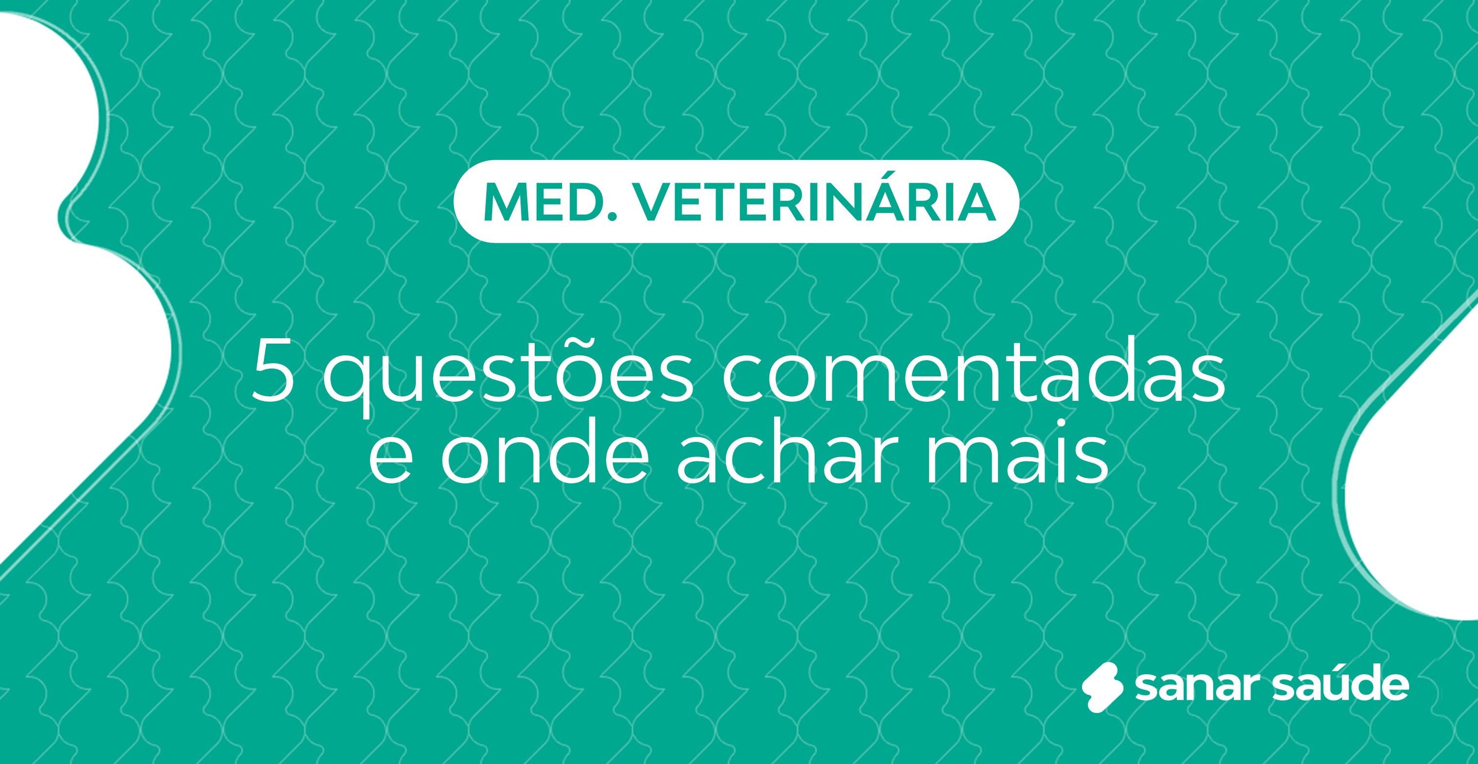 5 questões comentadas de Medicina Veterinária