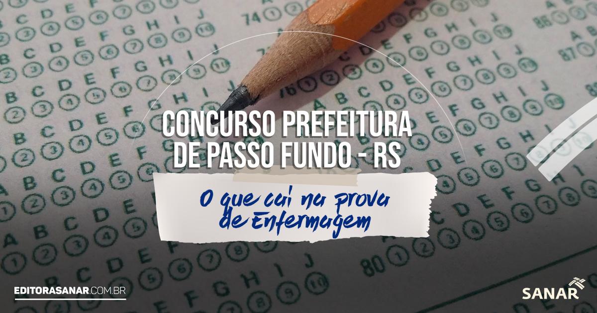Prefeitura de Passo Fundo - RS: O que cai na prova de Enfermagem?