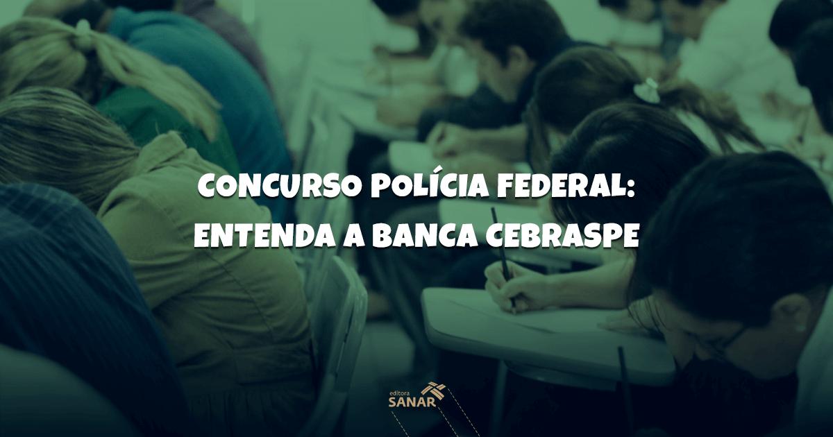 Concurso Polícia Federal 2018: 05 Dicas para enfrentar a Banca Cebraspe – Antiga Cespe