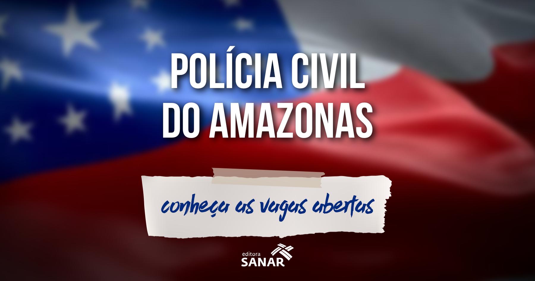 Concurso da PC do Amazonas prevê 11 vagas na área de saúde