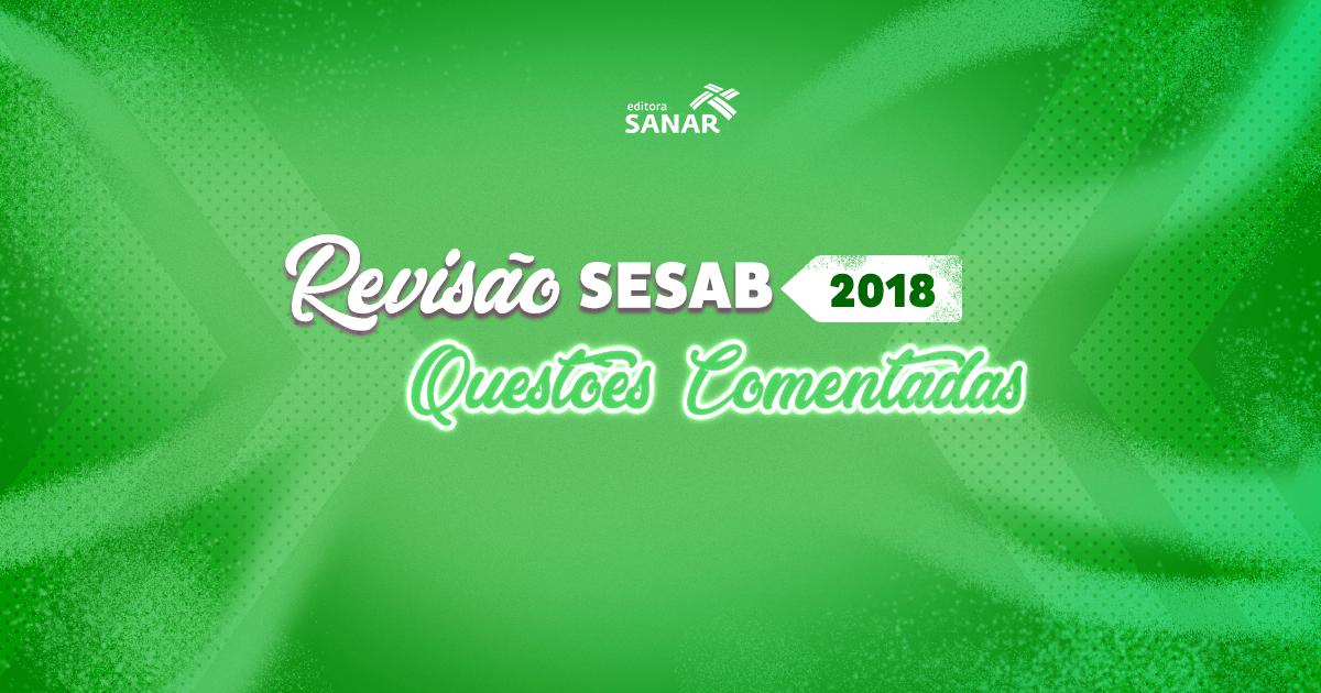 Revisão SESAB 2018: Questões Comentadas sobre Conhecimentos Gerais em Saúde