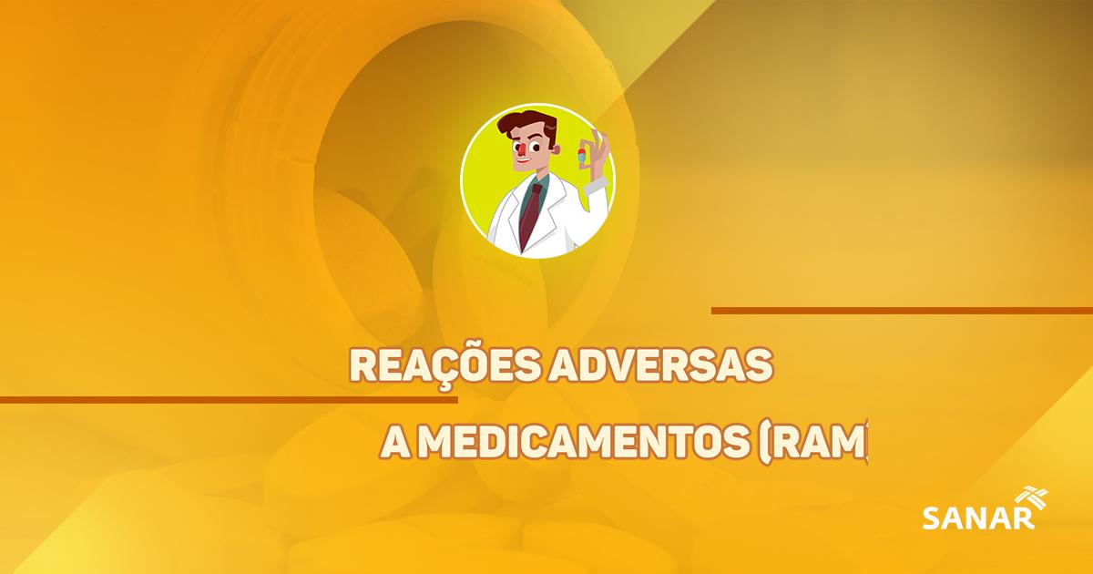 Reações Adversas a Medicamentos (RAM) | Tudo que você precisa saber