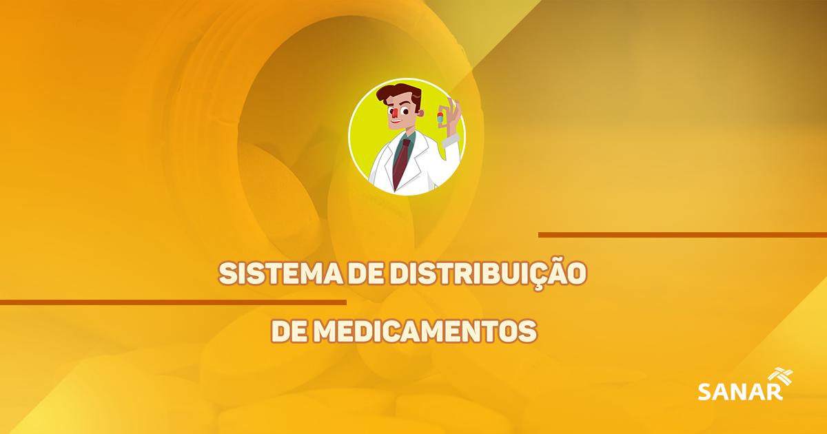 Sistema de Distribuição de Medicamentos: tudo que você precisa saber