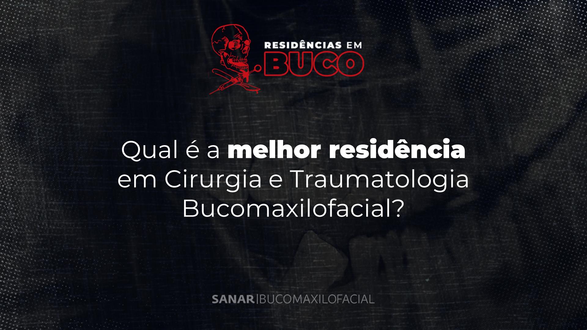 Qual é a melhor residência em Cirurgia e Traumatologia Bucomaxilofacial?
