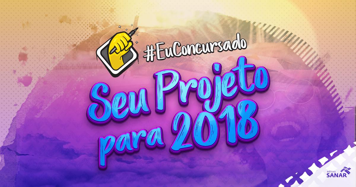 #EuConcursado: O seu projeto para 2018!