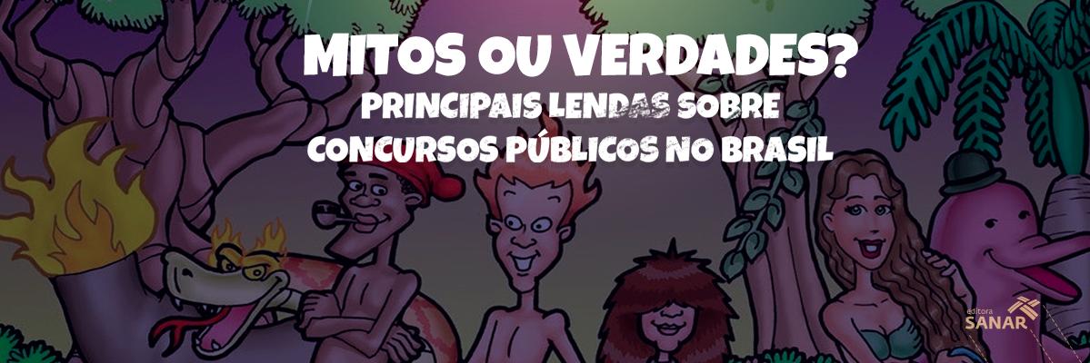 Mitos ou verdades: as principais lendas sobre Concursos Públicos no Brasil