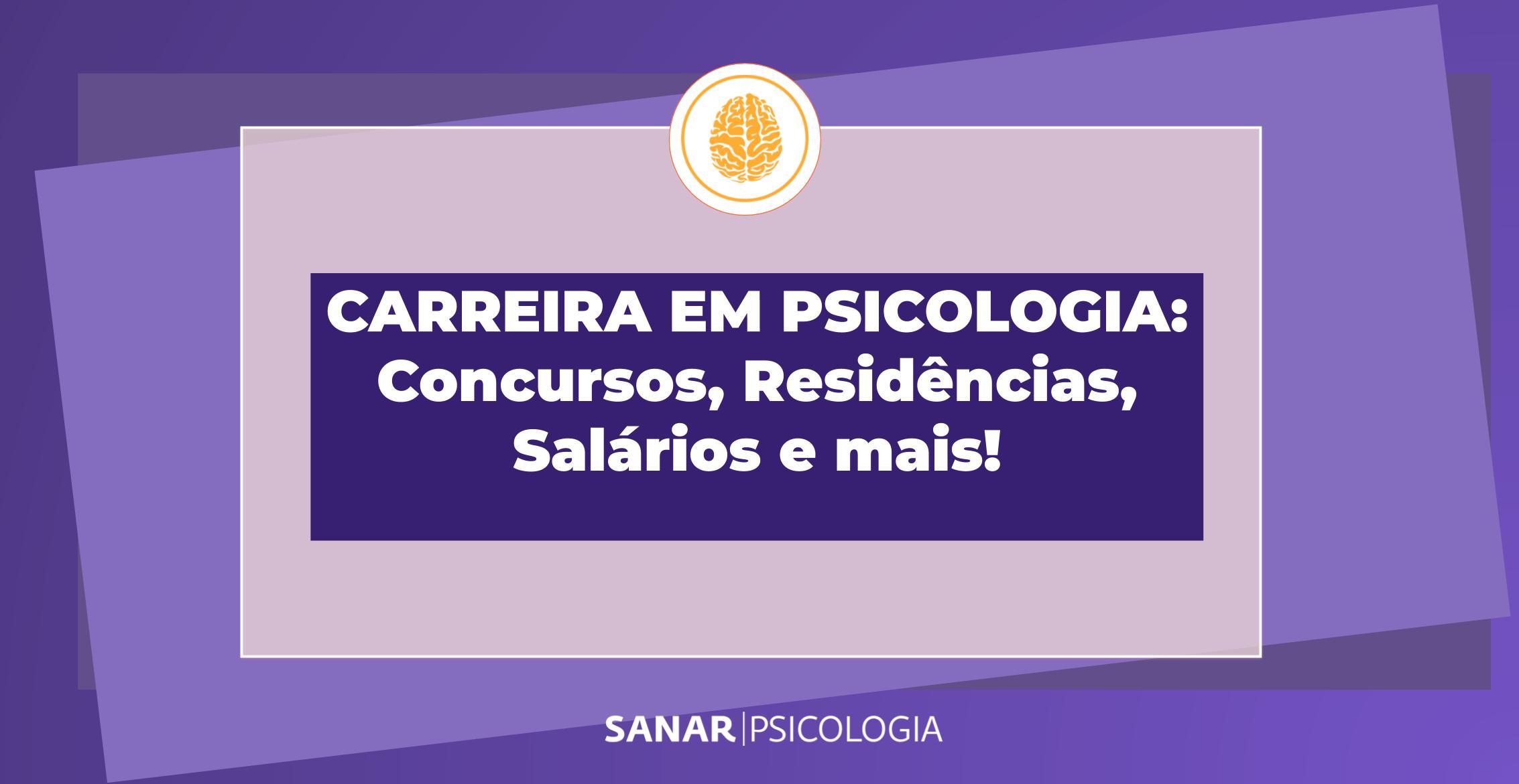 Carreira em Psicologia: concursos, residências, salários e mais!