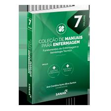 Fundamentos de Enfermagem e Semiologia Técnica - Coleção de Manuais para Enfermagem - Volume 7