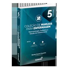 Neonatologia, Pediatria e Saúde do Adolescente - Coleção de Manuais para Enfermagem - Volume 5