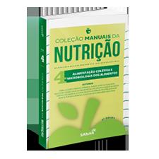 Alimentação Coletiva e Microbiologia de Alimentos (2ª Edição) - Coleção Manuais da Nutrição - Volume 4
